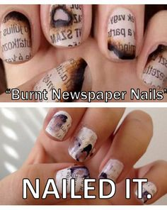 Burnt Newspaper Nails - Nailed it.