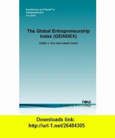 The Global Entrepreneurship Index (GEINDEX) (Foundations and Trends(R) in Entrepreneurship) (9781601982469) Zolt�n J. �cs, L�szl� Szerb , ISBN-10: 1601982461  , ISBN-13: 978-1601982469 ,  , tutorials , pdf , ebook , torrent , downloads , rapidshare , filesonic , hotfile , megaupload , fileserve