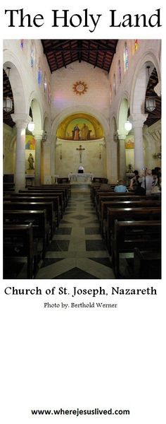 St. Joseph's Church is a Franciscan Roman Catholic church that was built on top of what is traditionally believed to be Joseph's carpentry workshop, in Nazareth, the Holy Land.