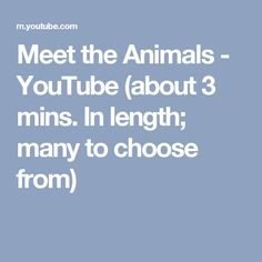 Meet the Animals - YouTube (2 - 3mins.  long; 40 videos in all)