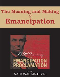 """National Archives eBook: """"The Meaning and Making of Emancipation."""" This book presents the Emancipation Proclamation in its social and political context with documents that illustrate the efforts of the many Americans, enslaved and free, white and black, by whom slavery was abolished in the United States."""