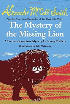 The Mystery of the Missing Lion: A Precious Ramotswe Mystery for Young Readers by Alexander McCall Smith http://www.amazon.com/dp/0804173273/ref=cm_sw_r_pi_dp_Uu67ub0EW2337