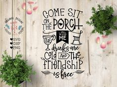 Porch svg, Come and Sit on The Porch with Me drinks are cold and the friendship is free, porch svg sign, outdoors svg, welcome porch svg