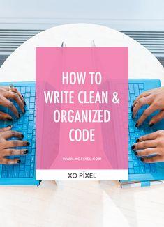 How To Write Clean & Organized Code via xopixel.com