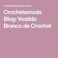 Crochetemoda Blog: Vestido Branco de Crochet