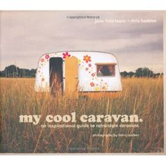 My Cool Caravan: An Inspirational Guide to Retro-Style Caravans: Jane Field-Lewis,Chris Haddon,Hilary Walker: 9781862058781: Amazon.com: Books