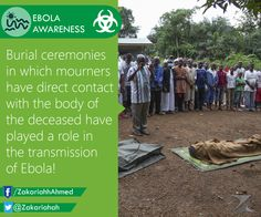 It is important to avoid funeral or burial rituals that require handling the body of someone who has died from Ebola.Burial ceremonies in which mourners have direct contact with the body of the deceased person have played a role in the transmission of Ebola.   #Health #Healthcare #treatment#Ebola