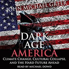 """Another must-listen from my #AudibleApp: """"Dark Age America: Climate Change, Cultural Collapse, and the Hard Future Ahead"""" by John Michael Greer, narrated by Michael Dowd."""