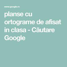planse cu ortograme de afisat in clasa - Căutare Google Google