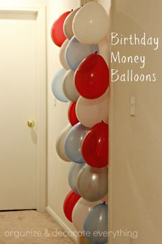 Perfect for a teen birthday! Put money in balloons and hang on door