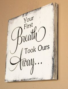 Your first Breath Took Ours Away. Perfect baby shower gift, new parent gift, Christmas gift, Mother's day gift.