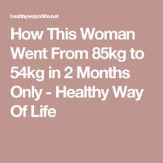How This Woman Went From 85kg to 54kg in 2 Months Only - Healthy Way Of Life