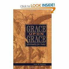 "Grace upon Grace by John Kleinig (pinner says ""Worth a slow, thoughtful read. It just might change your life"")"