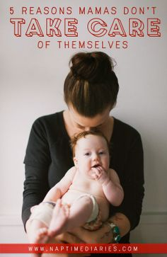 naptime diaries: 5 reasons mamas don't take care of themselves