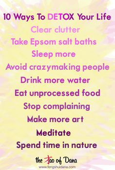 10 Ways To Detox Your Life ~ . help you create more flow… and flow is what creates health, happiness, creativity, love, prosperity and LIFE itself! Health Tips, Health And Wellness, True Health, Mental Health, Healthy Life, Healthy Living, Stress, Z Cam, Life Words