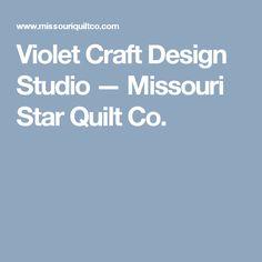Violet Craft Design Studio — Missouri Star Quilt Co.