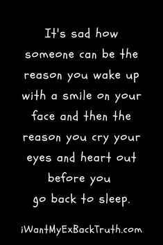 It's sad how someone can be the reason you wake up with a smile on your face and then the reason you cry your eyes and heart out before you go back to sleep - i want my ex back quote Love Breakup Quotes, Ex Quotes, Heartbreak Quotes, Pain Quotes, Hurt Quotes, Heartbroken Quotes, Life Quotes, Thinking Of You Quotes, Missing Quotes