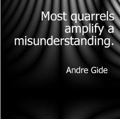 Andre Gide - Most quarrels amplify a misunderstanding.