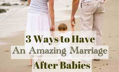 3 Ways to Have an Amazing Marriage After Babies