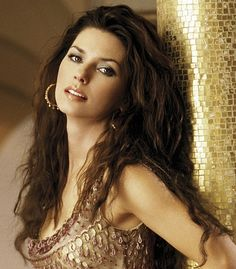 Shania Twain...she is one of the most gorgeous women in the world, and she is a Canadian!