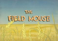 Title Card consisting of one Cel of Lettering three Cels of wheat and a Hand Painted Background fromThe Field Mouse