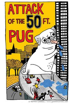 Attack of the 50 ft PUG | I love Gemma Correll's illustrations so much. They make me laugh so hard.