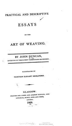 John Duncan | Practical and descriptive essays on the art of weaving | J. and A. Duncan: publisher | Glasgow, Scotland, U.K. | 1807-'08 | ❀ read online: vol. 1: http://hdl.handle.net/2027/nyp.33433059652200 | ❀ read online: vol. 2: http://hdl.handle.net/2027/nyp.33433017411970