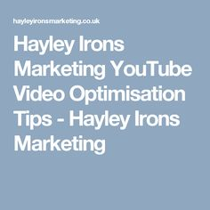 Hayley Irons Marketing YouTube Video Optimisation Tips - Hayley Irons Marketing Irons, Search Engine, Marketing, Tips, Youtube, Blog, Iron, Blogging, Youtubers