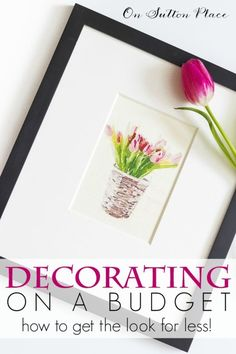 Budget Decorating: 5 Easy Tips | from On Sutton Place | Easy ways to get the look you love for less. DIY tips and advice anyone can use to make your home your own!
