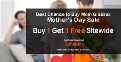 98c1d3d4e06 Best Chance to Buy Mom Glasses Mother s Day Sale Buy One Get One Free  Sitewide Eyewear