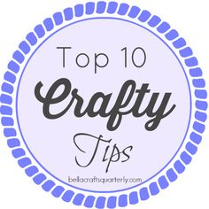 Great read! Top 10 Craft Tips by Georgi Bomb for Bella Crafts Quarterly.