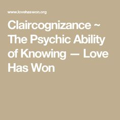 Claircognizance ~ The Psychic Ability of Knowing — Love Has Won