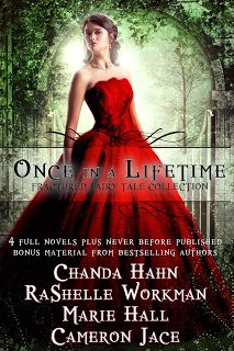 Once in a Lifetime: Fractured Fairy Tale Collection | Stories by Chanda Hahn, RaShelle Workman, Marie Hall, and Cameron Jace | Release Date: December 1, 2013 | http://mariehallwrites.blogspot.com | #Fantasy #fairytales