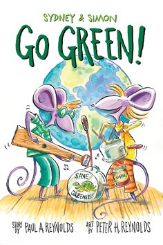 SYDNEY & SIMON GO GREEN! by Paul A. Reynolds and illustrated by Peter H. Reynolds. Available October 13, 2015