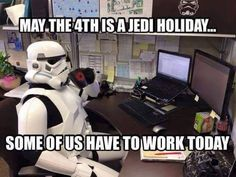 May the 4th is a Jedi holiday