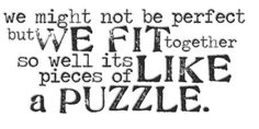 we are like puzzle pieces that fit