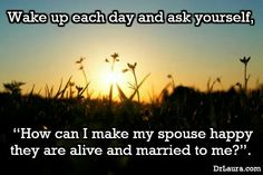 """""""How can I make my spouse happy they are alive and married to me?"""""""