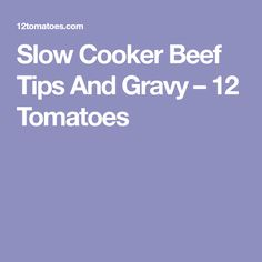 Slow Cooker Beef Tips And Gravy – 12 Tomatoes