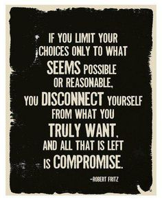 Do not compromise -live for yourself.