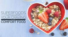 Superfoods that Can Satisfy Your Craving for Comfort Food ~ Passion for Food
