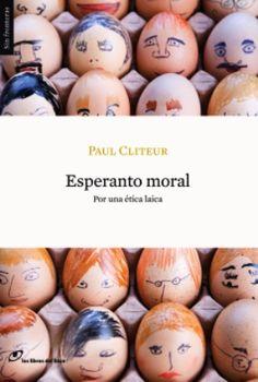 Esperanto moral : por una ética laica / Paul Cliteur ; traducción de Marta Arguilé Bernal PublicaciónBarcelona : Los libros del lince , 2009