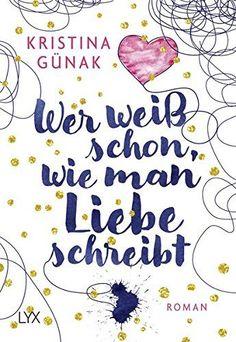 Wer weiß schon, wie man Liebe schreibt von Kristina Günak https://www.amazon.de/dp/373630465X/ref=cm_sw_r_pi_dp_x_XZ1gzbV5BK6Y0