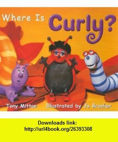 Where Is Curly? (Rigby Literacy) (9780763566258) Tony Mitton, Jo Brooker, Keith Lillis , ISBN-10: 076356625X  , ISBN-13: 978-0763566258 ,  , tutorials , pdf , ebook , torrent , downloads , rapidshare , filesonic , hotfile , megaupload , fileserve