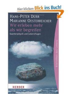 Wir erleben mehr als wir begreifen: Quantenphysik und Lebensfragen (HERDER spektrum): Amazon.de: Hans-Peter Dürr, Marianne Oesterreicher: Bücher