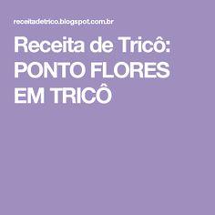 Receita de Tricô: PONTO FLORES EM TRICÔ