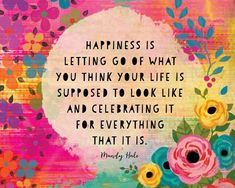 Happy Quotes : Happiness is letting go of what you think your life is supposed to look like and. - Hall Of Quotes Tiny Buddha, Motivational Quotes, Inspirational Quotes, Uplifting Quotes, Aim Quotes, Inspirational Words Of Encouragement, Meaningful Sayings, Friend Quotes, Smile Quotes