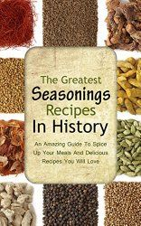 Church of Christ Women Authors: The Greatest Seasonings Recipes in History by Brit...