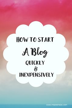 How To Start A Blog Quickly And Inexpensively