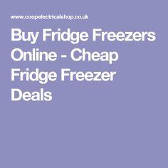 Buy Fridge Freezers Online - Cheap Fridge Freezer Deals