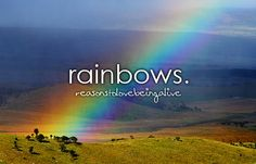 Reasons to love being alive ...the Beauty & Magic of Rainbows!